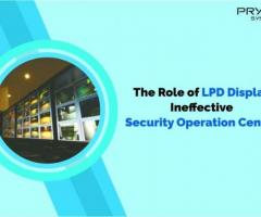 The Role of LPD Display Ineffective Security Operations Center